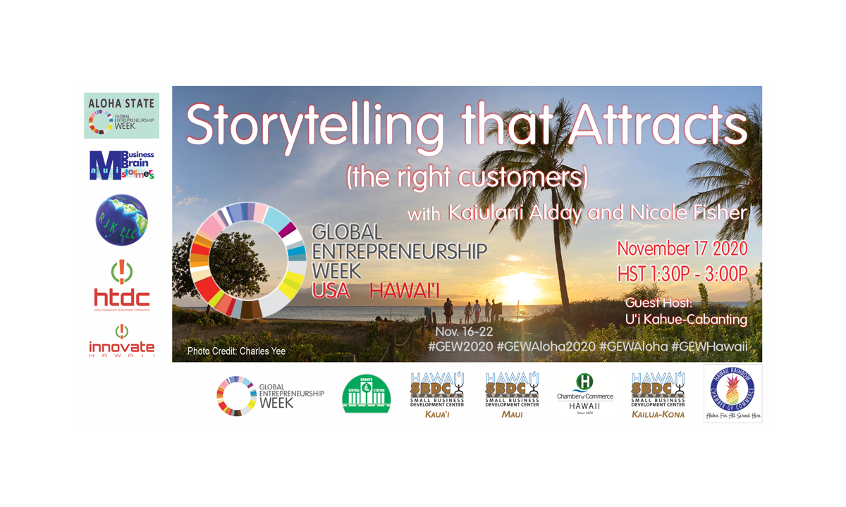 """""""GEW Aloha State"""" invites you to attend """"Storytelling that Attracts"""" with guest presenters Kaiulani Alday and Nicole Fisher; an event part of the 2020 GEW Aloha - Global Entrepreneurship Week in the State of Hawai'i, USA."""