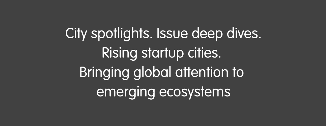 City spotlights. Issue deep dives. Rising startup cities. Bringing global attention to emerging ecosystems.